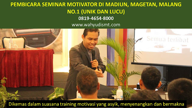 PEMBICARA SEMINAR MOTIVATOR DI MADIUN, MAGETAN, MALANG  NO.1,  Training Motivasi di MADIUN, MAGETAN, MALANG , Softskill Training di MADIUN, MAGETAN, MALANG , Seminar Motivasi di MADIUN, MAGETAN, MALANG , Capacity Building di MADIUN, MAGETAN, MALANG , Team Building di MADIUN, MAGETAN, MALANG , Communication Skill di MADIUN, MAGETAN, MALANG , Public Speaking di MADIUN, MAGETAN, MALANG , Outbound di MADIUN, MAGETAN, MALANG , Pembicara Seminar di MADIUN, MAGETAN, MALANG