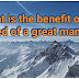 What is the benefit of the greed of a great man?