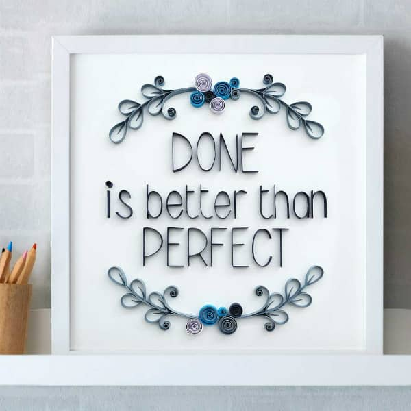 framed on-edge quilled phrase, done is better than perfect