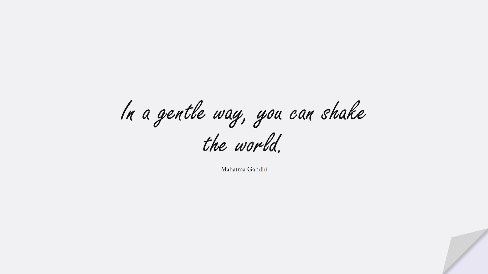 In a gentle way, you can shake the world. (Mahatma Gandhi);  #ShortQuotes