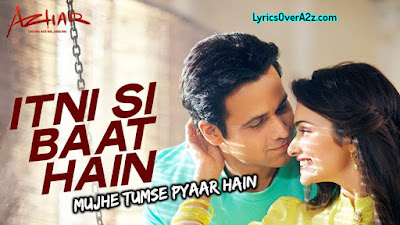 Itni Si Baat hain Lyrics - Azhar | Arijit Singh & ft. Antana Mitra