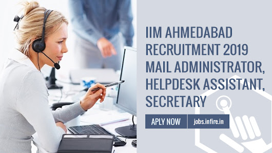 IIM Ahmedabad Recruitment 2019 Mail Administrator, Helpdesk Assistant, Secretary - Apply Online