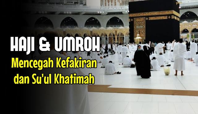 Haji dan Umroh Mencegah Kefakiran dan Su'ul Khatimah