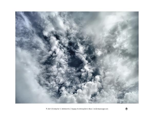 Skyway 18: Atmospheric Blue Copyright 2021 Christopher V. DeRobertis. All rights reserved. insilentpassage.com