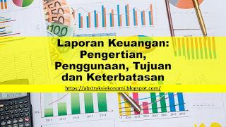 Laporan Keuangan: Pengertian, Penggunaan, Tujuan dan Keterbatasan
