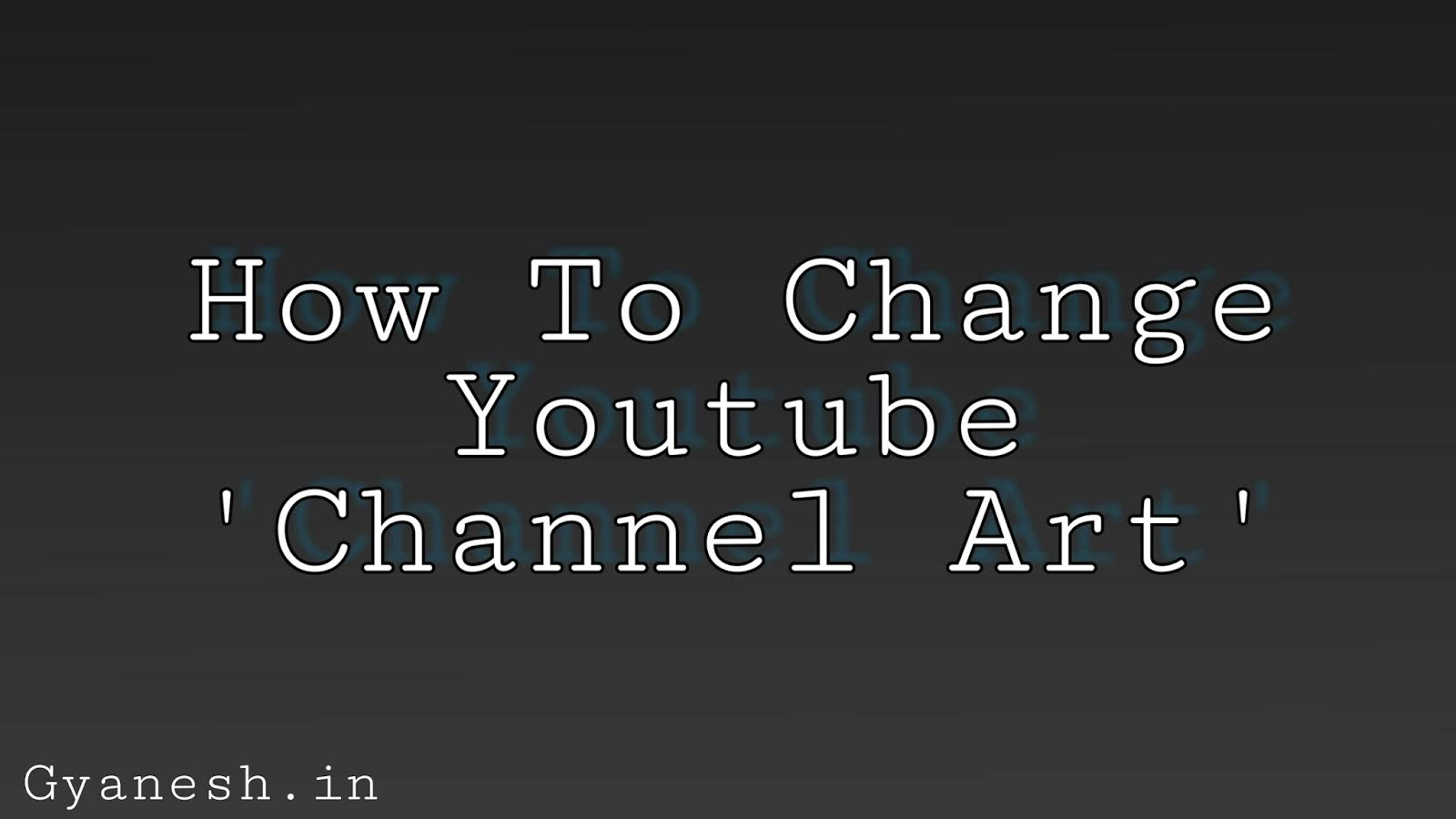 Change Youtube Channel Art