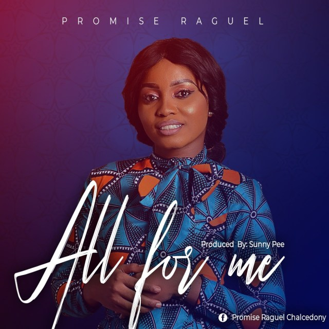 Audio: Promise Raguel–All For Me