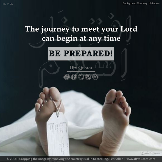 Ifty Quotes | The journey to meet your Lord can begin at any time. Be Prepared! | Iftikhar Islam