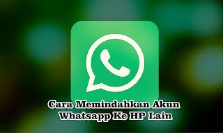 Cara Memindahkan Akun Whatsapp Ke HP Lain Dengan Mudah