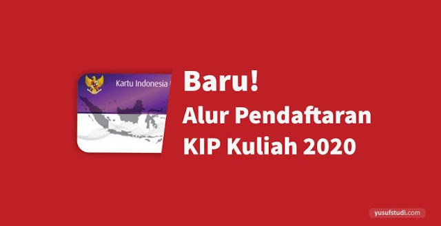 Alur Pendaftaran KIP Kuliah (KIP-) 2020 - Yusuf Studi
