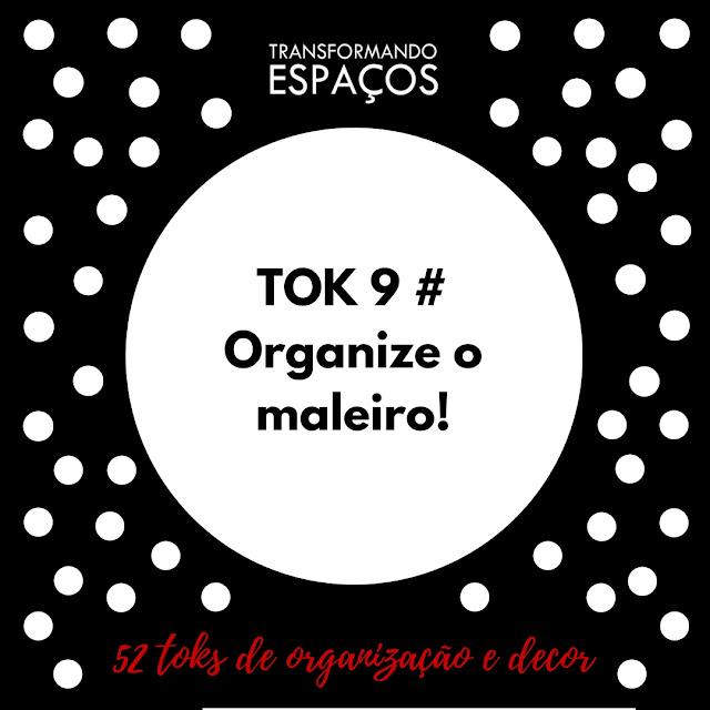 Tok 9 # Organize o maleiro!   52 toks de organização e decor
