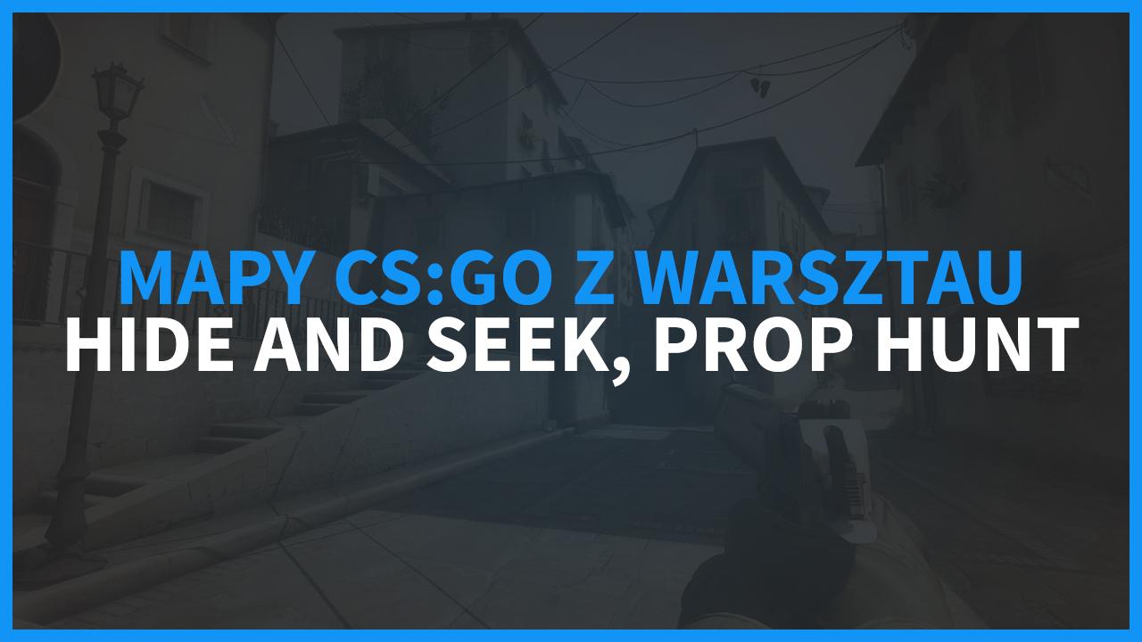 Mapy CS:GO - Szukanie kosy, Hide and Seek, Prop Hunt
