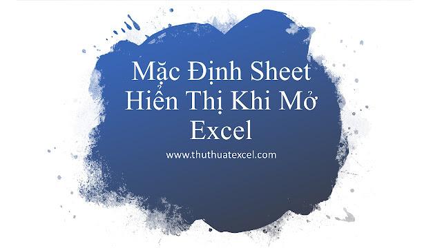 Chọn Sheet Mặc Định Được Mở Khi Mở File Excel