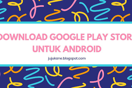 Cara Download Google Play Store Untuk Android Rom China