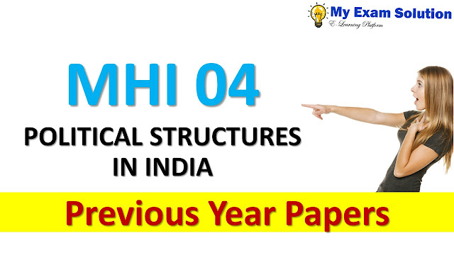MHI 04 POLITICAL STRUCTURES IN INDIA Previous Year Papers