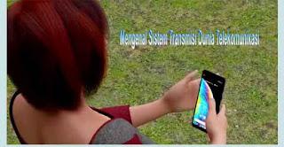 Mengenal Sistem Transmisi Dunia Telekomunikasi Internet