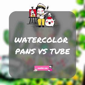 watercolor pans vs tubes