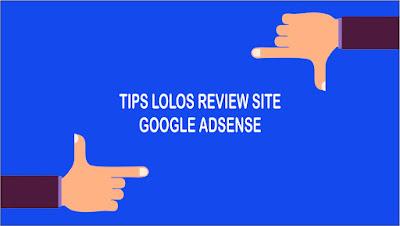 10 Tips dan Cara Lolos Review Site Akun Google AdSense Terbaru