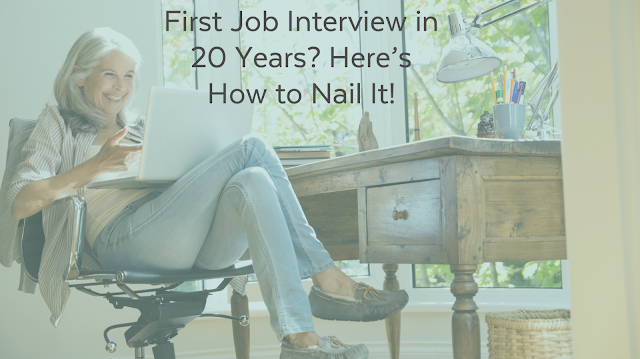 First Job Interview in 20 Years? Here's how to Nail It!