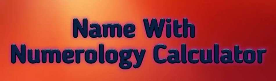 Name With Numerology Calculator,  Calculator For Numerology, Numerology Calculator Name,  Numerology Calculator By Name, Numerology Calculator,