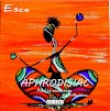 MUSIC: DOWNLOAD APHRODISIAC BY ESCA