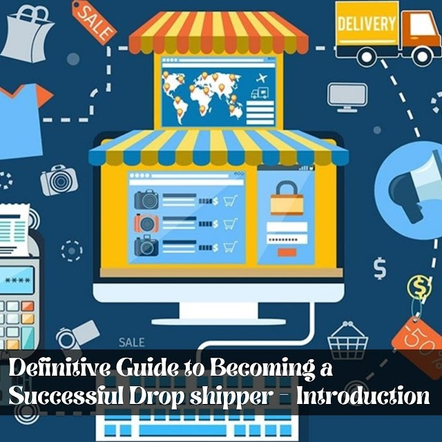 Definitive Guide to Becoming a Successful Drop shipper - Introduction