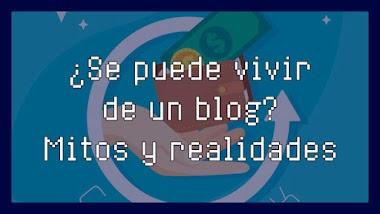 Vivir de un blog: Mitos y realidades -Somos Bloggers