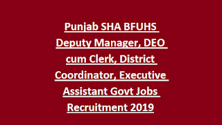 Punjab SHA BFUHS Deputy Manager, DEO cum Clerk, District Coordinator, Executive Assistant Govt Jobs Recruitment 2019