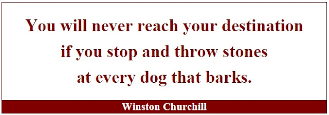 "Winston Churchill Leadership Quotes: ""You will never reach your destination if you stop and throw stones at every dog that barks."" - Winston Churchill"