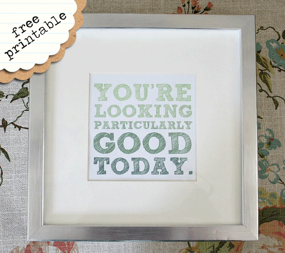 You're Looking Particularly Good Today - Free Printable From JenniferPaulBlog.com