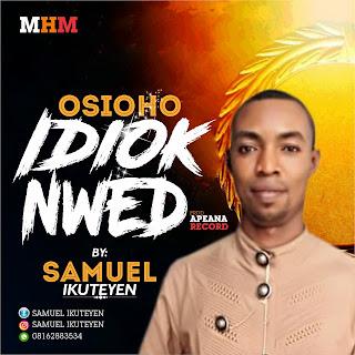 SAMUEL IKUTEYEN -OSIOHO IDIOK UBOK NWED