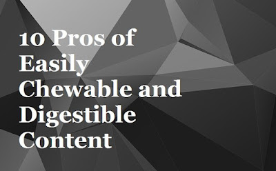 10 Pros of Easily Chewable and Digestible Content