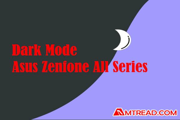 Cara Mengaktifkan Dark Mode Semua Asus Zenfone Series