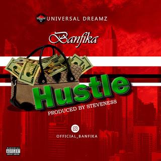 Download Mp3: Banfika – Hustle (Prod. By Steveness)