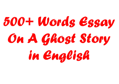 Essay on Ghost Story in English in 500 Words