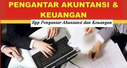 Download Rpp Mata Pelajaran Pengantar Akuntansi dan Keuangan Smk Kelas X XI Kurikulum 2013 Revisi 2017