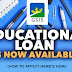 EDUCATIONAL LOAN IS NOW AVAILABLE