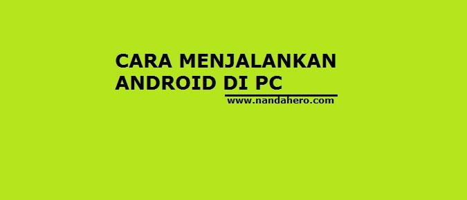 cara menjalankan aplikasi game android di pc