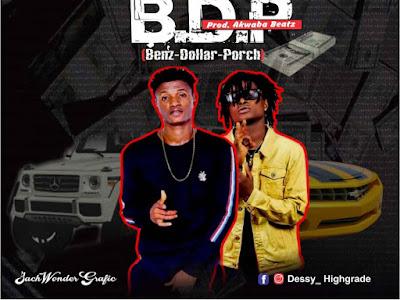 MUSIC : Dessy HighGrade ft Twest - Benz-Dollar-Porch(BDP) || Download Mp3