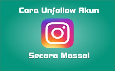 Cara Unfollow Sekalligus Akun Instagram Dengan Cepat