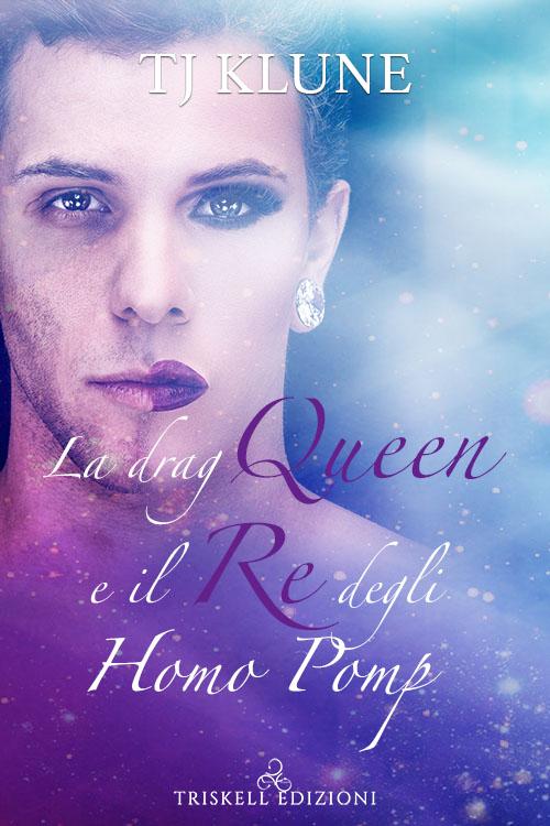 """Recensione: """"La Drag Queen e il re degli Homo Pomp"""" (Serie A prima vista #2) di TJ KLune"""