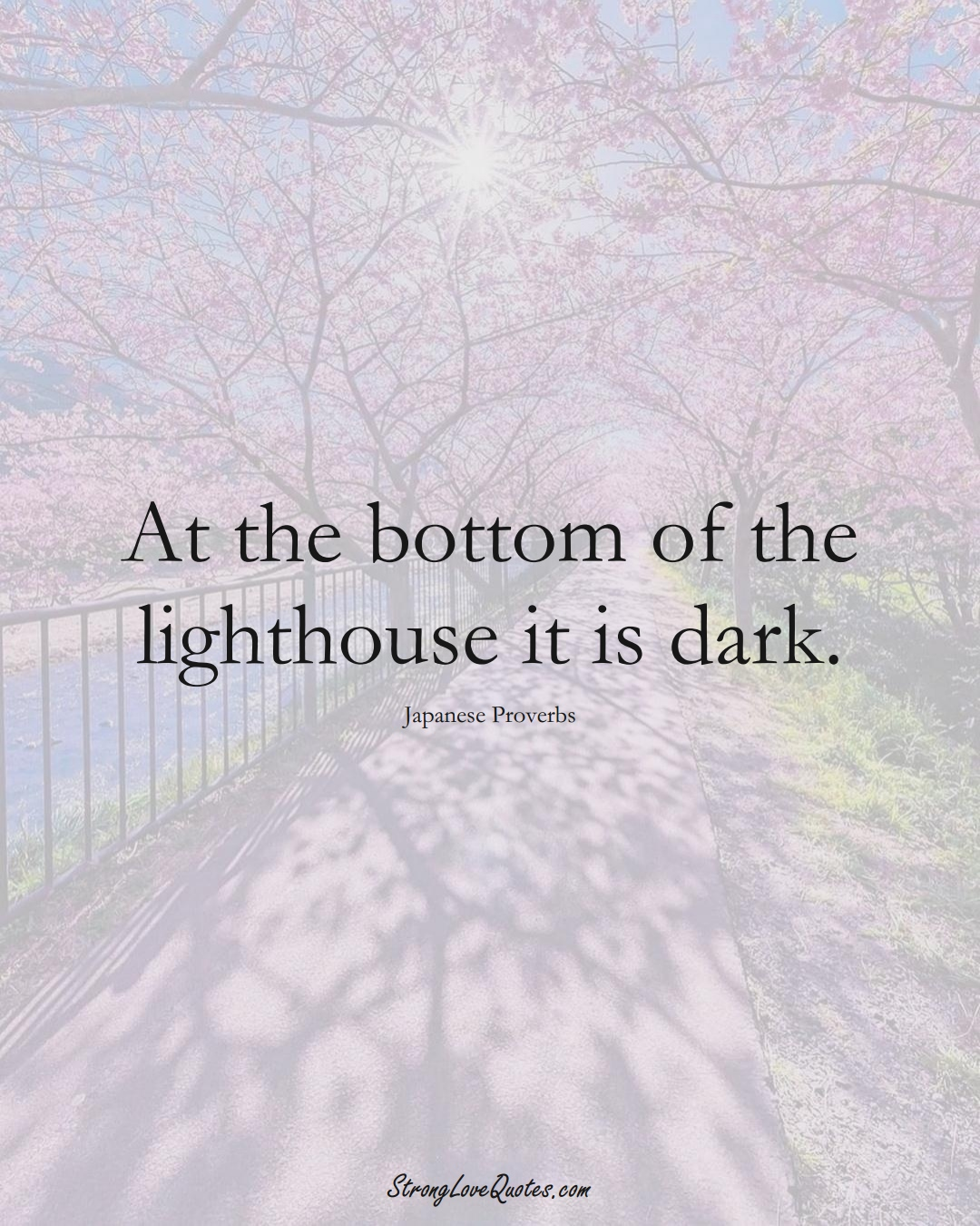 At the bottom of the lighthouse it is dark. (Japanese Sayings);  #AsianSayings