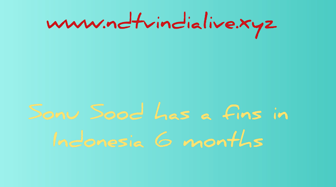 Sonu Sood has a fins in Indonesia 6 months