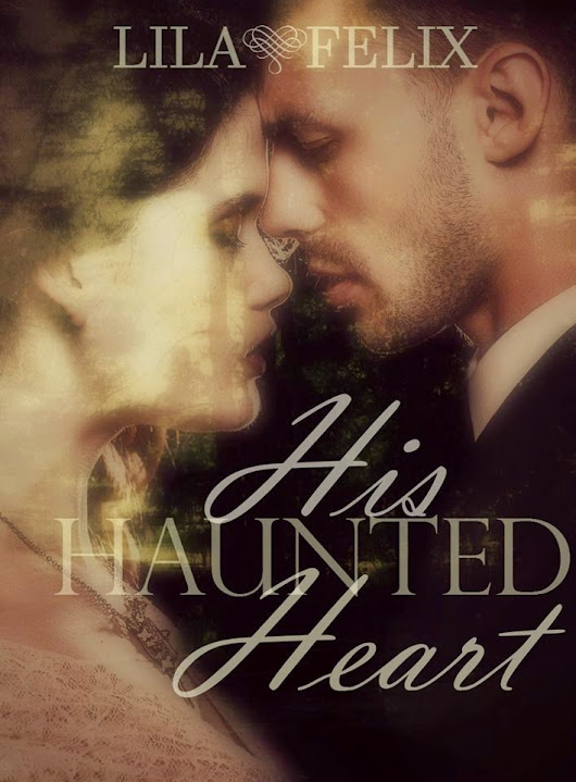 "Cover Reveal: Lila Felix's ""His Haunted Heart"""