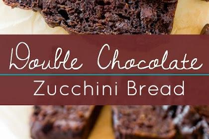 Double Chocolate Zucchini Bread.