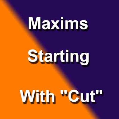 "Maxims Starting with ""Cut"""