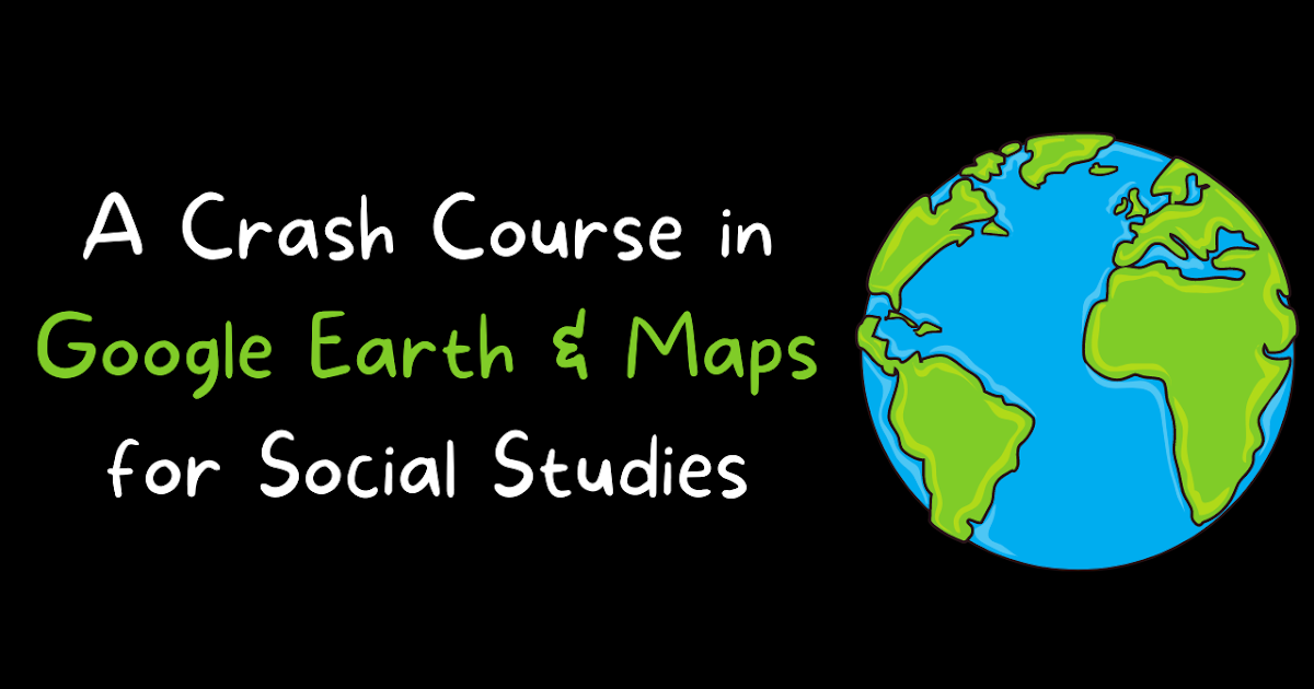 A Crash Course in Google Earth & Maps