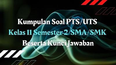 Download Kumpulan Soal PTS/UTS Kelas 11 Semester 2 SMA/SMK Beserta Kunci Jawaban