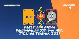 8 Perbedaan Media Penyimpanan SSD dan HDD, Storage Terbaik 2021