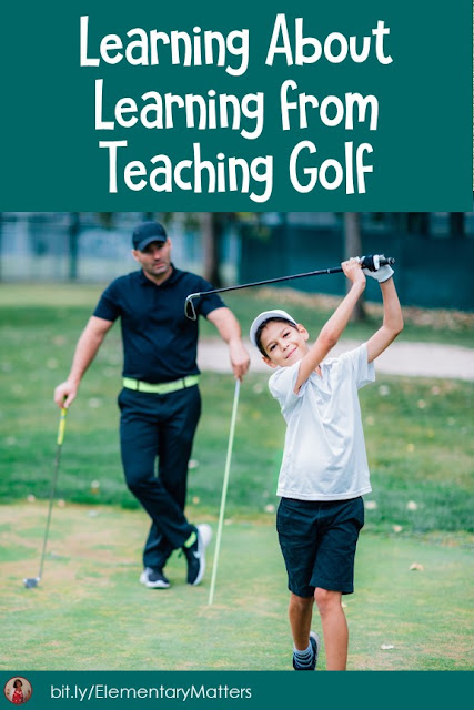 Learning About Learning from Teaching Golf: Isn't it amazing how we become better teachers through something that has nothing to do with what we teach? This blog post has several points about teaching that apply to many subjects, even golf!